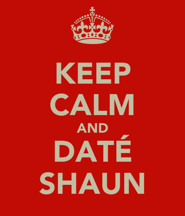 KEEP CALM AND DATÉ SHAUN