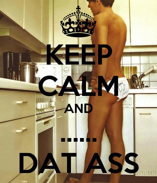 KEEP CALM AND ...... DAT ASS