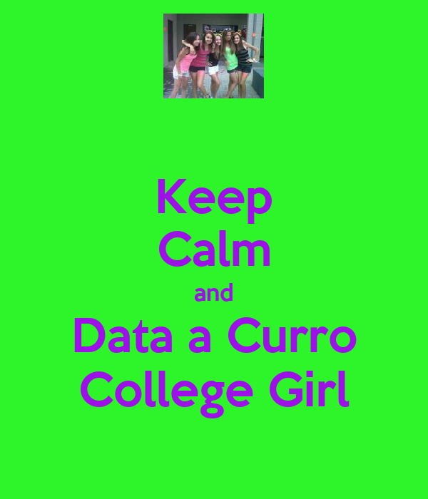 Keep Calm and Data a Curro College Girl