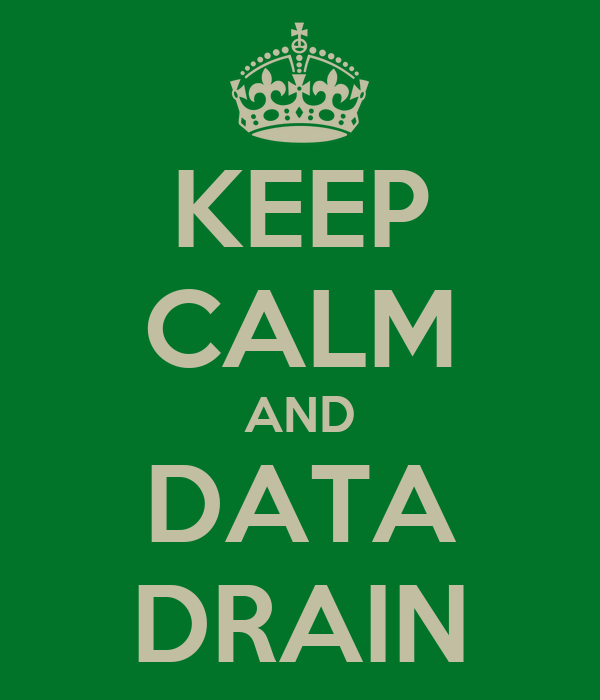 KEEP CALM AND DATA DRAIN