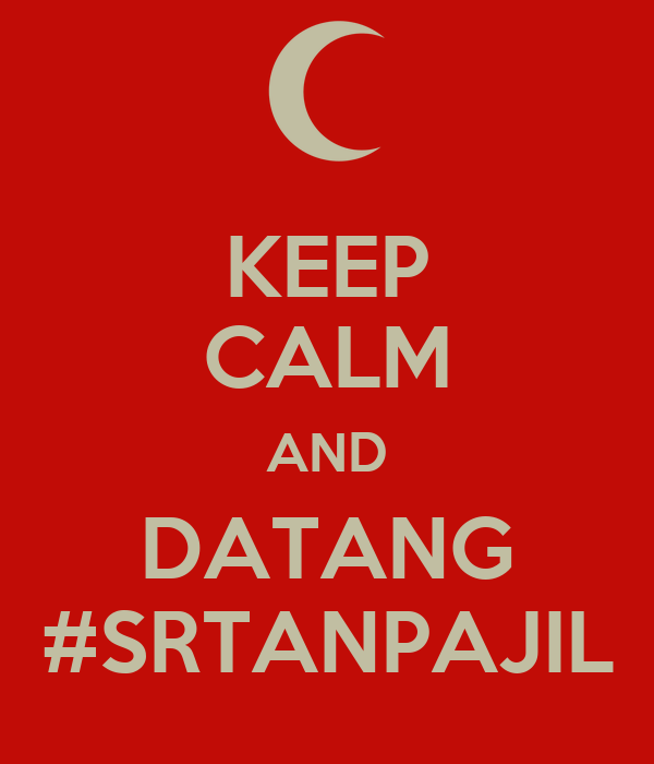 KEEP CALM AND DATANG #SRTANPAJIL