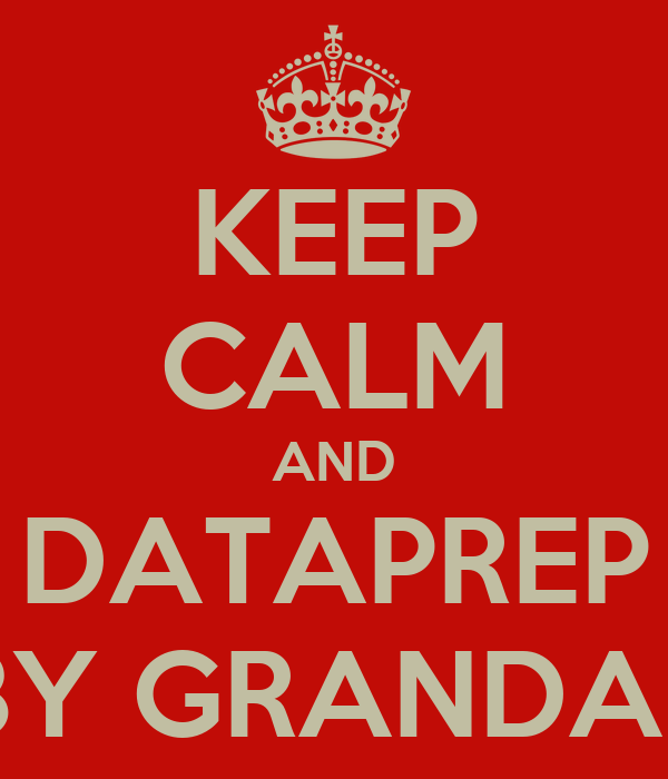 KEEP CALM AND DATAPREP BY GRANDAL