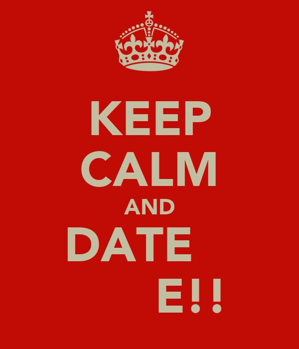 KEEP CALM AND DATE    М̤̣̲̈̇E!!