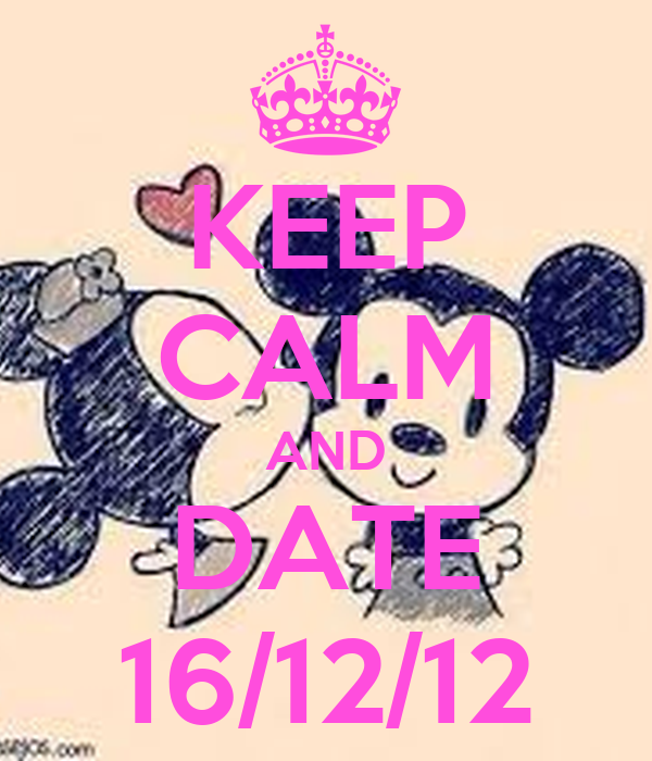 KEEP CALM AND DATE 16/12/12