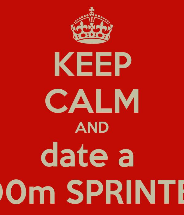 KEEP CALM AND date a  100m SPRINTER