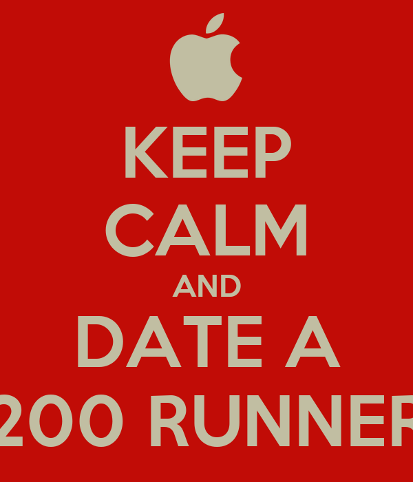KEEP CALM AND DATE A 200 RUNNER