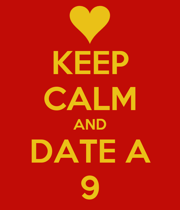 KEEP CALM AND DATE A 9