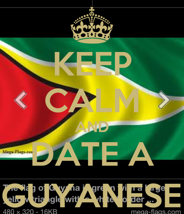 KEEP CALM AND DATE A A GUYANESE ; )