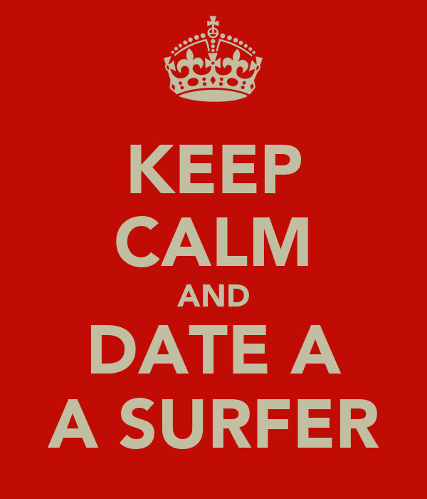KEEP CALM AND DATE A A SURFER