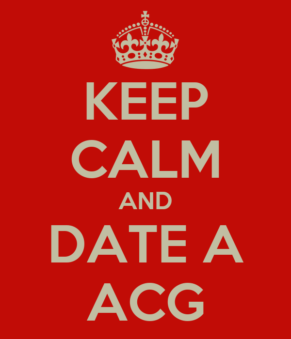 KEEP CALM AND DATE A ACG
