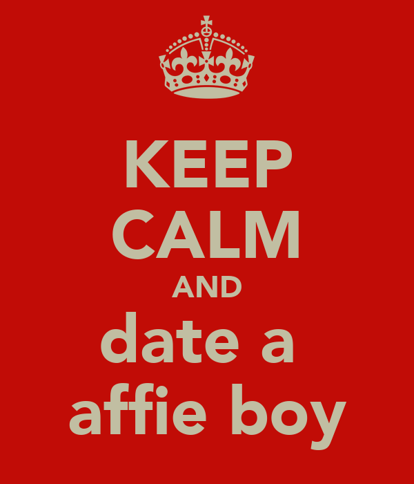 KEEP CALM AND date a  affie boy