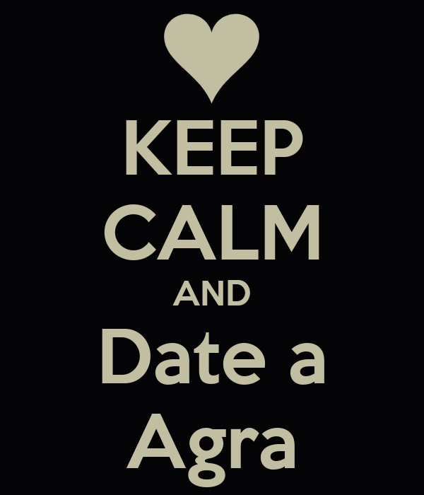 KEEP CALM AND Date a Agra
