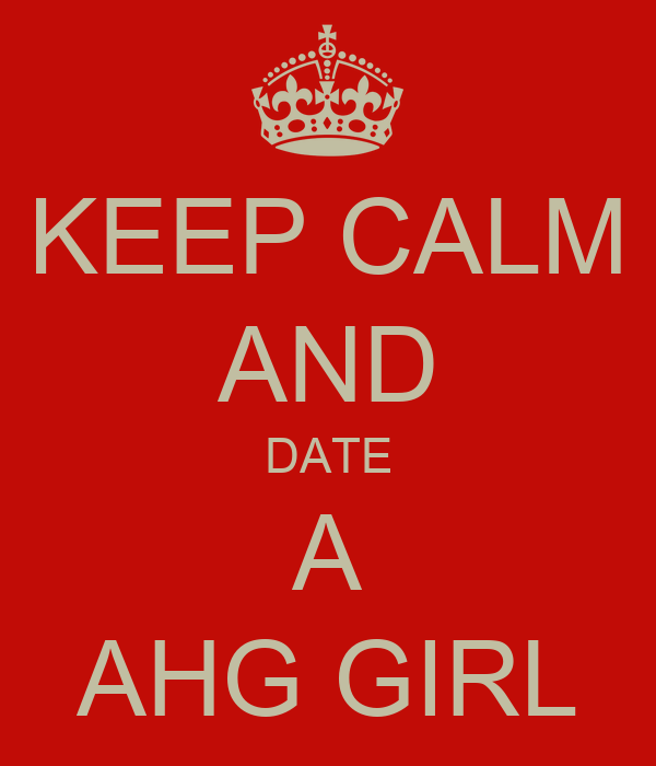 KEEP CALM AND DATE A AHG GIRL