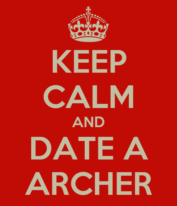 KEEP CALM AND DATE A ARCHER