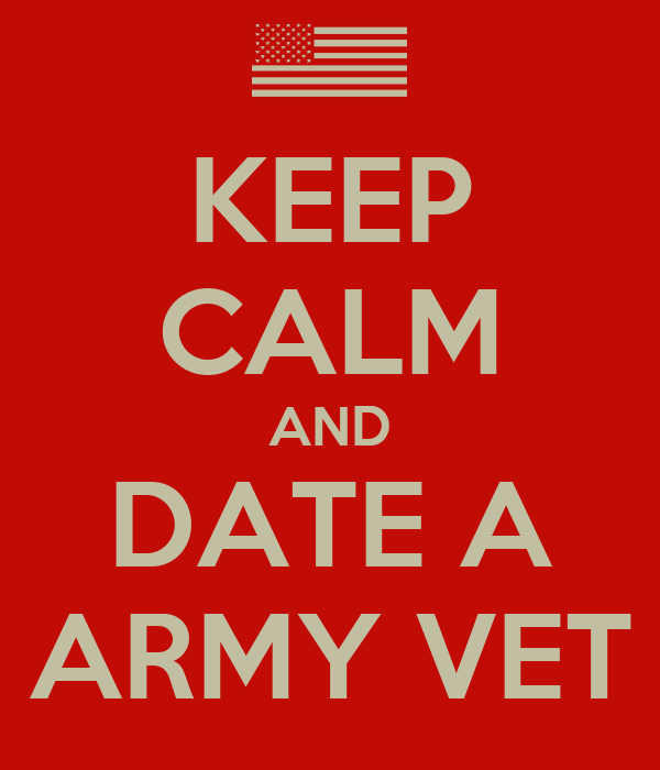 KEEP CALM AND DATE A ARMY VET
