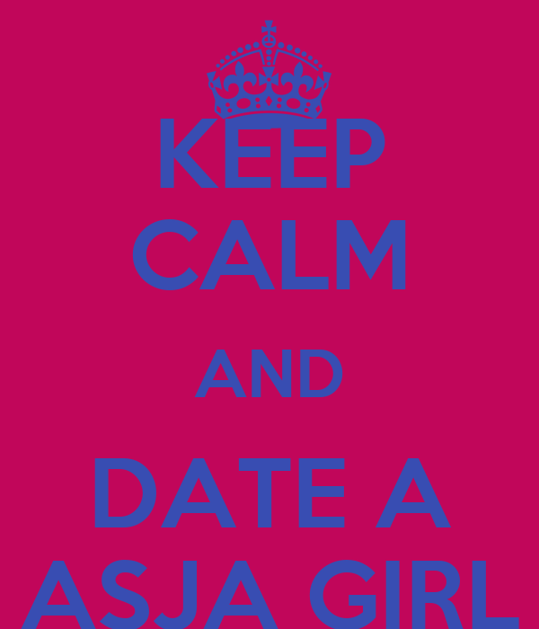 KEEP CALM AND DATE A ASJA GIRL