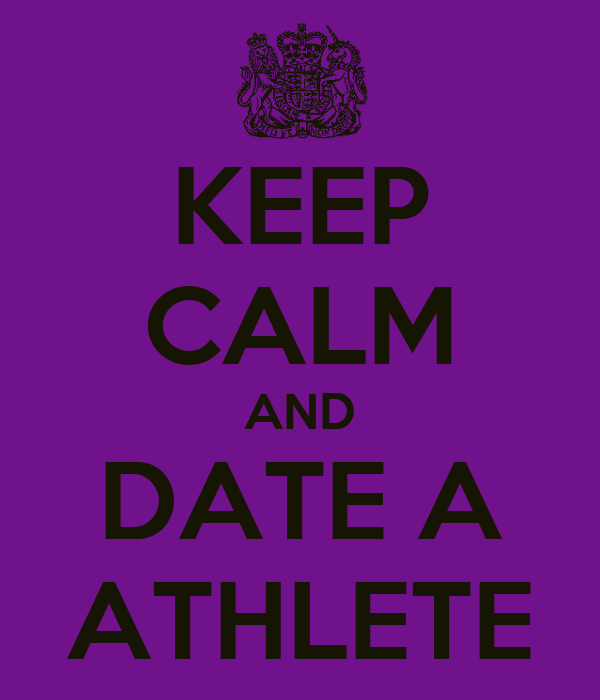 KEEP CALM AND DATE A ATHLETE