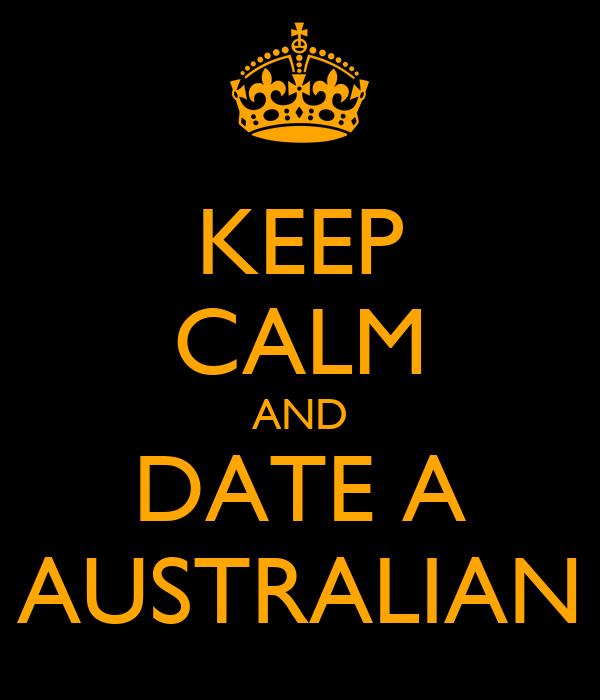 KEEP CALM AND DATE A AUSTRALIAN