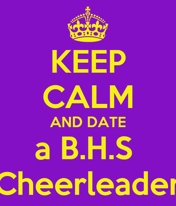 KEEP CALM AND DATE a B.H.S  Cheerleader
