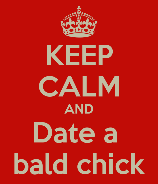 KEEP CALM AND Date a  bald chick