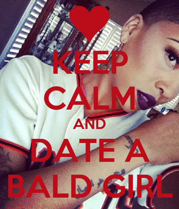 KEEP CALM AND DATE A BALD GIRL