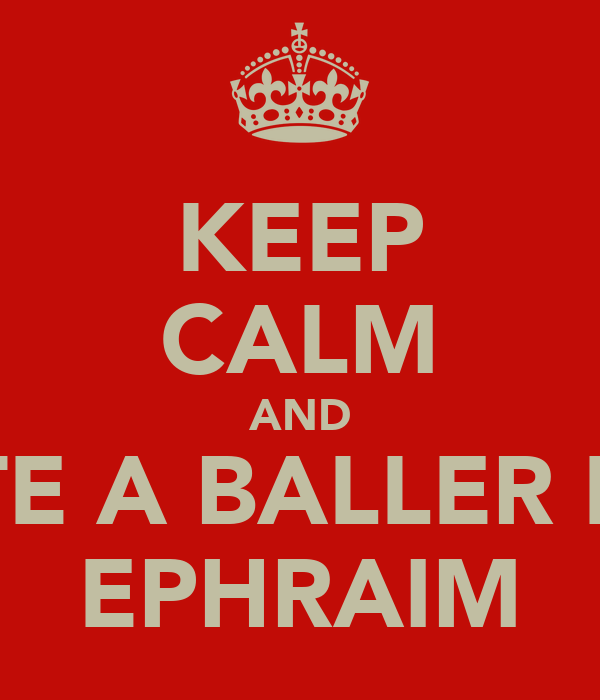 KEEP CALM AND DATE A BALLER LIKE EPHRAIM