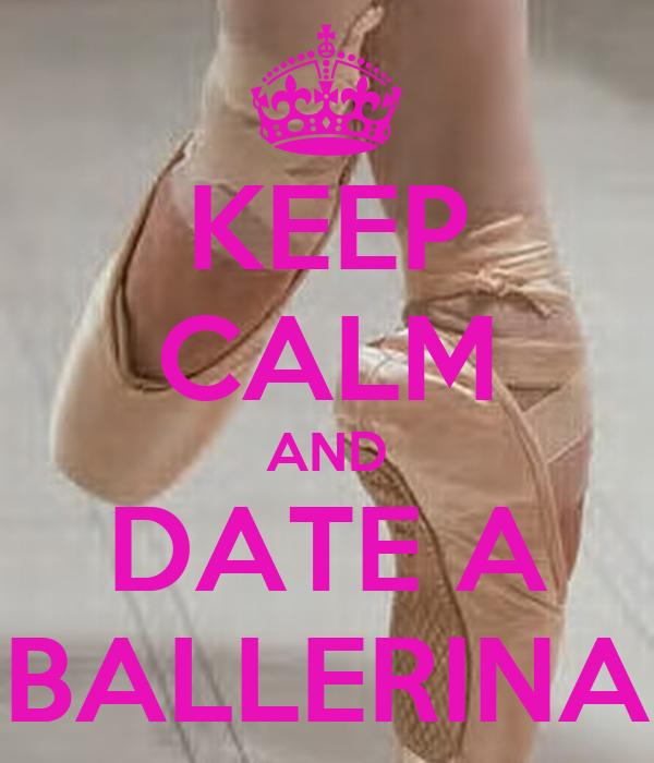 KEEP CALM AND DATE A BALLERINA