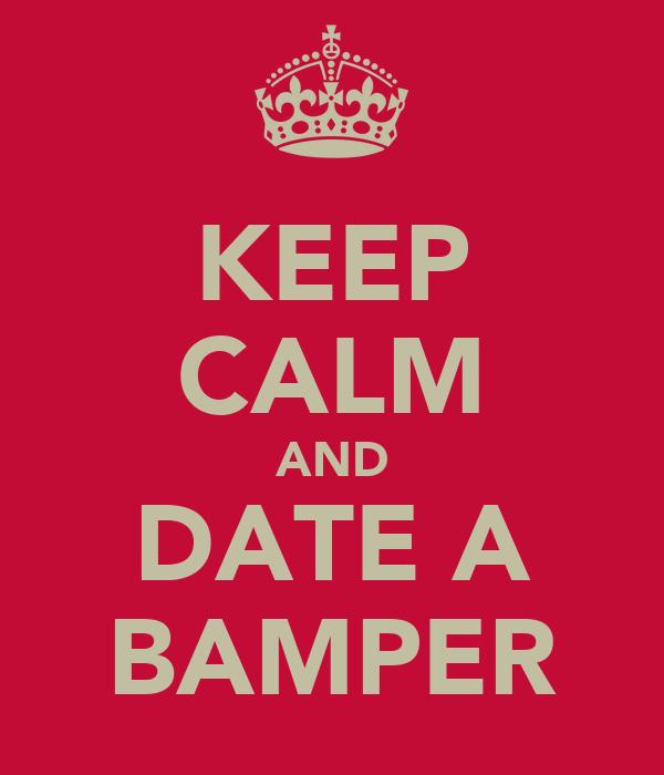KEEP CALM AND DATE A BAMPER