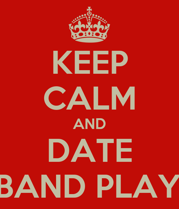 KEEP CALM AND DATE A BAND PLAYER