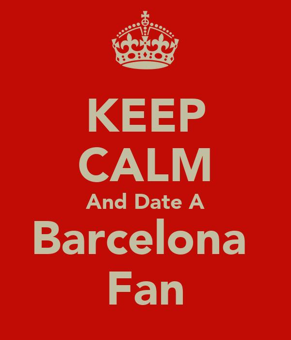 KEEP CALM And Date A Barcelona  Fan