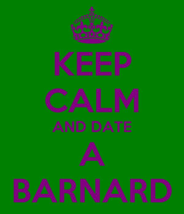 KEEP CALM AND DATE A BARNARD