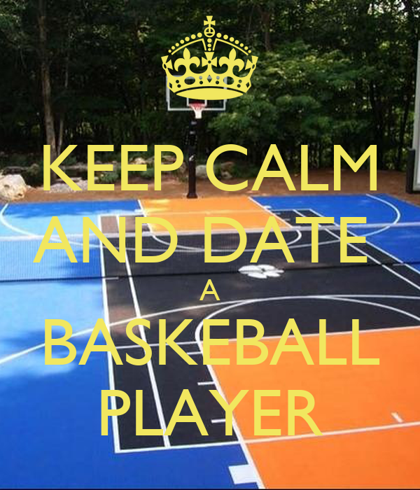 KEEP CALM AND DATE  A BASKEBALL PLAYER