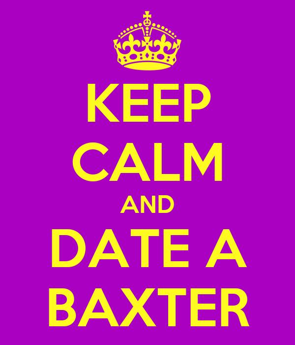 KEEP CALM AND DATE A BAXTER