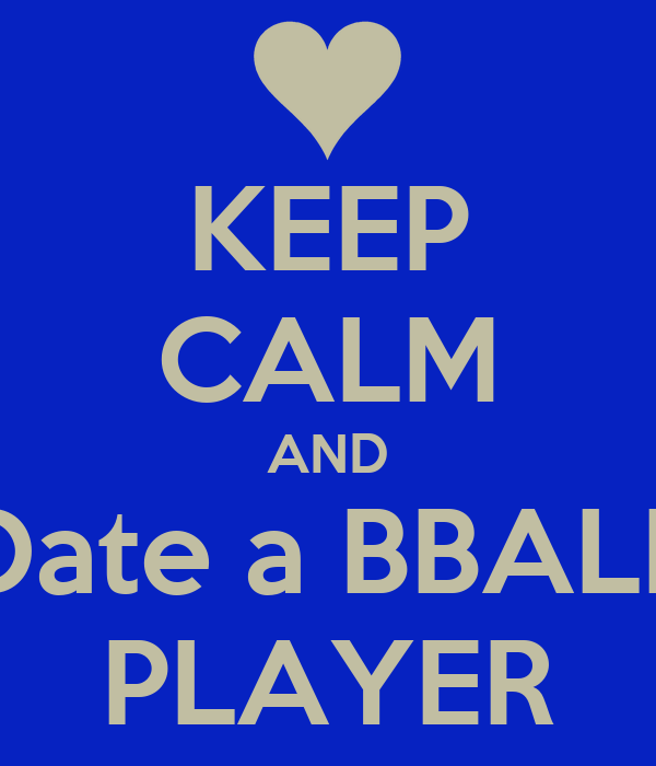 KEEP CALM AND Date a BBALL  PLAYER