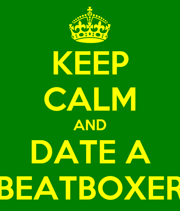 KEEP CALM AND DATE A BEATBOXER