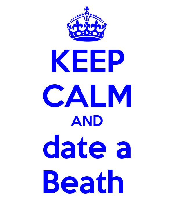 KEEP CALM AND date a Beath