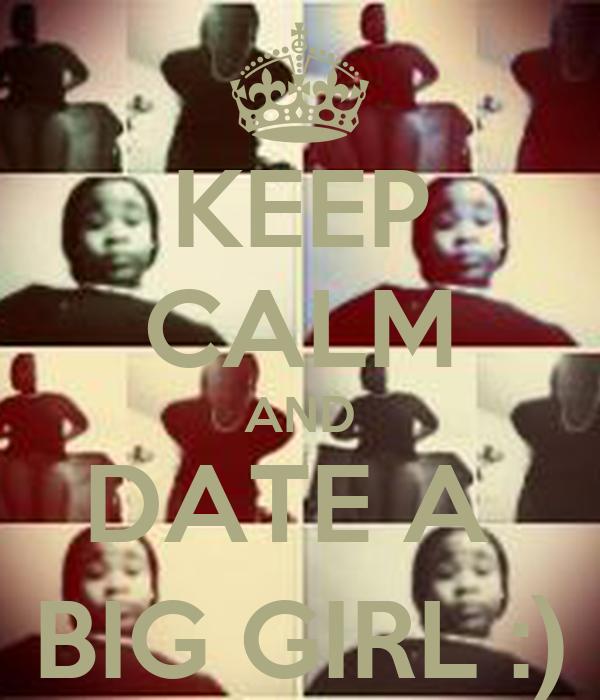 keep calm and date a big girl