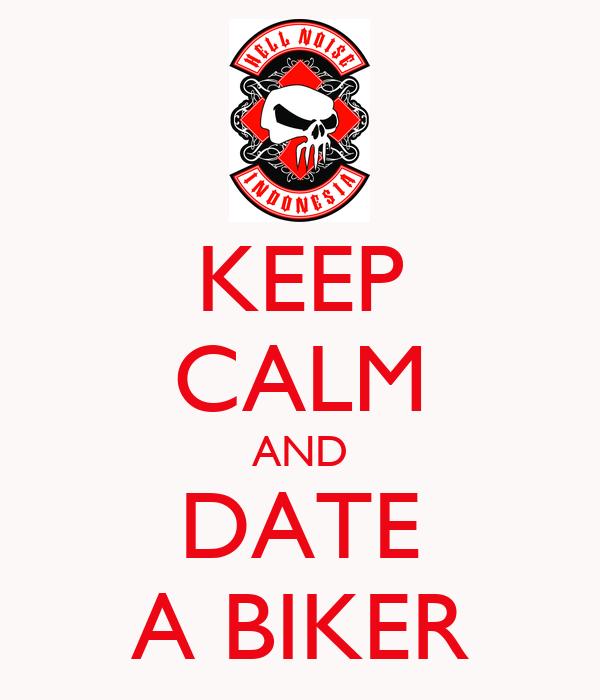 KEEP CALM AND DATE A BIKER