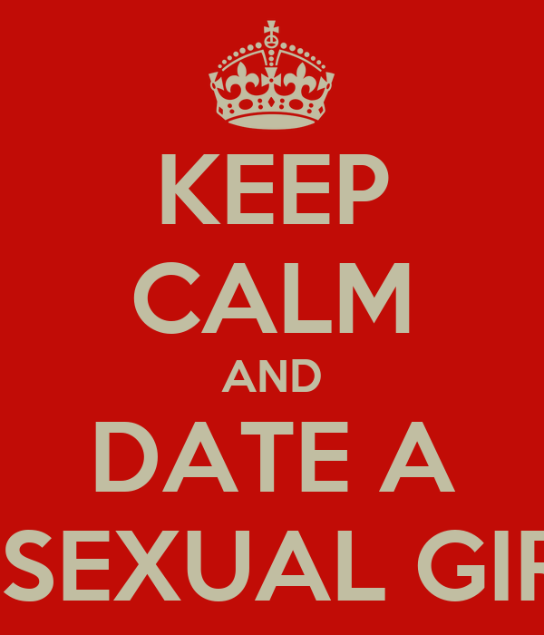 KEEP CALM AND DATE A BISEXUAL GIRL