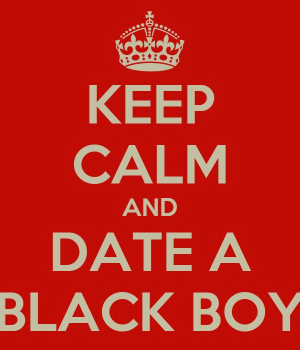 KEEP CALM AND DATE A BLACK BOY