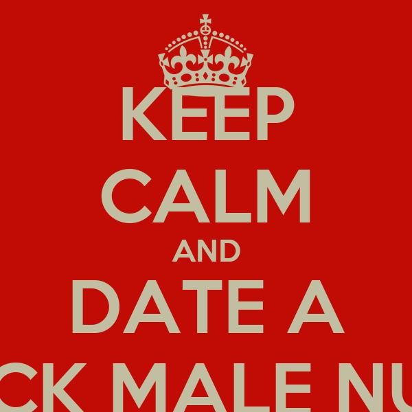 KEEP CALM AND DATE A BLACK MALE NURSE