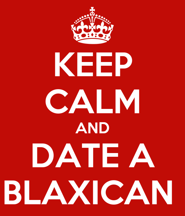 KEEP CALM AND DATE A BLAXICAN. '