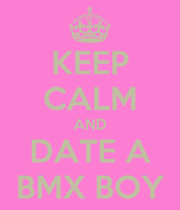 KEEP CALM AND DATE A BMX BOY
