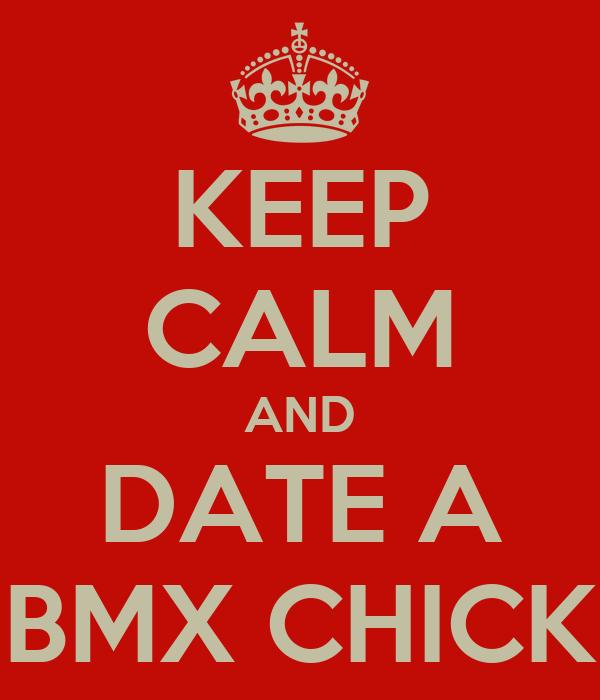KEEP CALM AND DATE A BMX CHICK