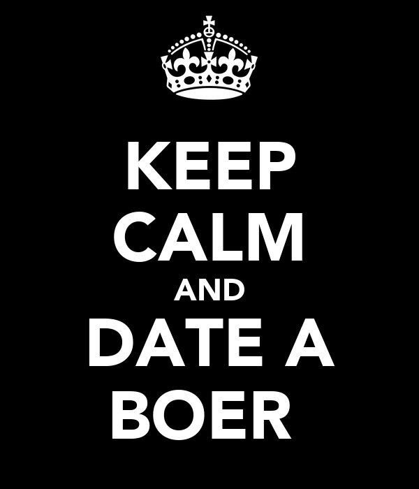 KEEP CALM AND DATE A BOER