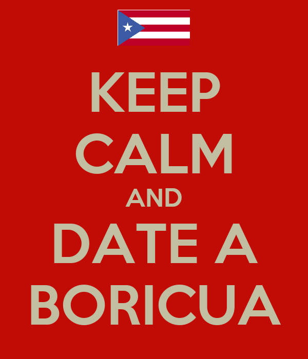 KEEP CALM AND DATE A BORICUA