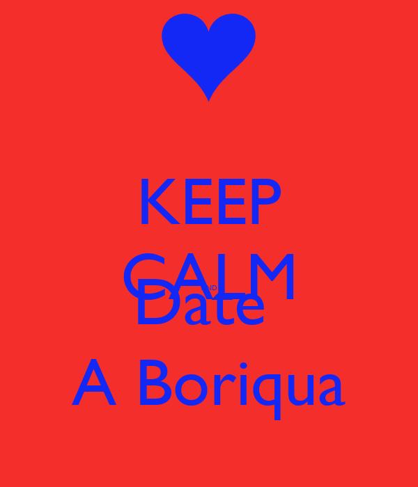 KEEP CALM AND Date  A Boriqua