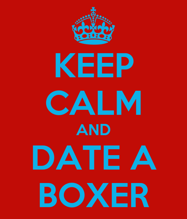 KEEP CALM AND DATE A BOXER