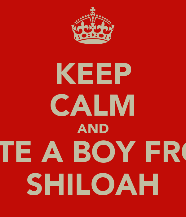 KEEP CALM AND DATE A BOY FROM SHILOAH