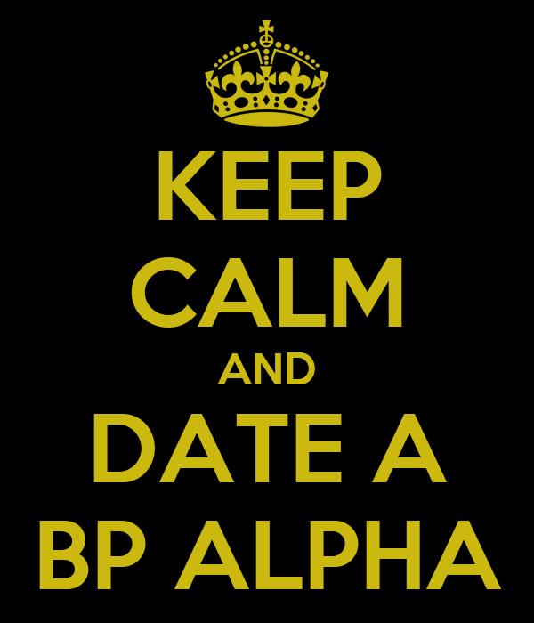 KEEP CALM AND DATE A BP ALPHA
